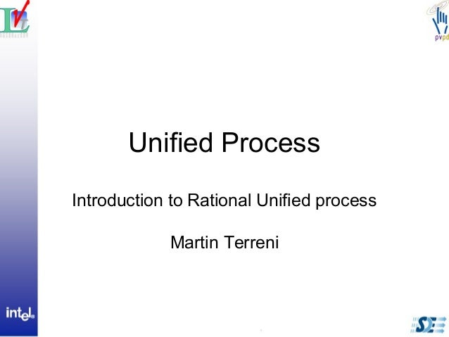 Unified ProcessIntroduction to Rational Unified processMartin Terreni