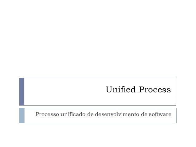 Unified Process Processo unificado de desenvolvimento de software