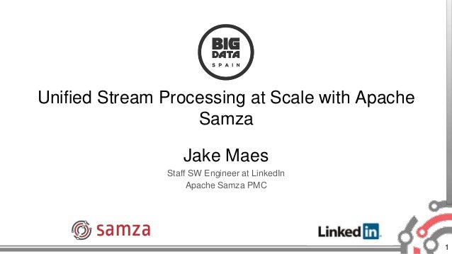 1 Unified Stream Processing at Scale with Apache Samza Jake Maes Staff SW Engineer at LinkedIn Apache Samza PMC