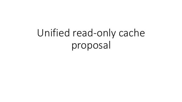 Unified read-only cache proposal