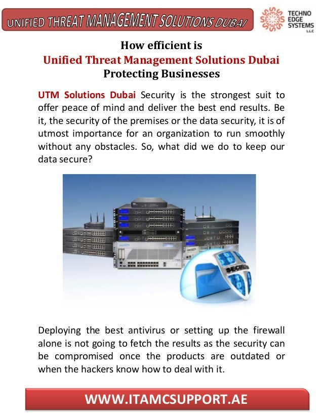 WWW.ITAMCSUPPORT.AE How efficient is Unified Threat Management Solutions Dubai Protecting Businesses UTM Solutions Dubai S...
