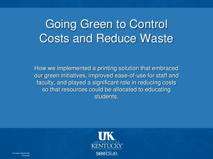 Going Green to Control Costs and Reduce Waste <br />How we implemented a printing solution that embraced our green initiat...