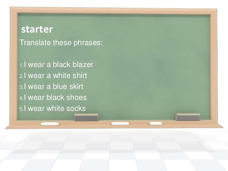 starterTranslate these phrases:1.I wear a black blazer2.I wear a white shirt3.I wear a blue skirt4.I wear black shoes5.I w...