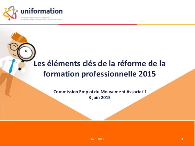 Les éléments clés de la réforme de la formation professionnelle 2015 Juin 2015 1 Commission Emploi du Mouvement Associatif...