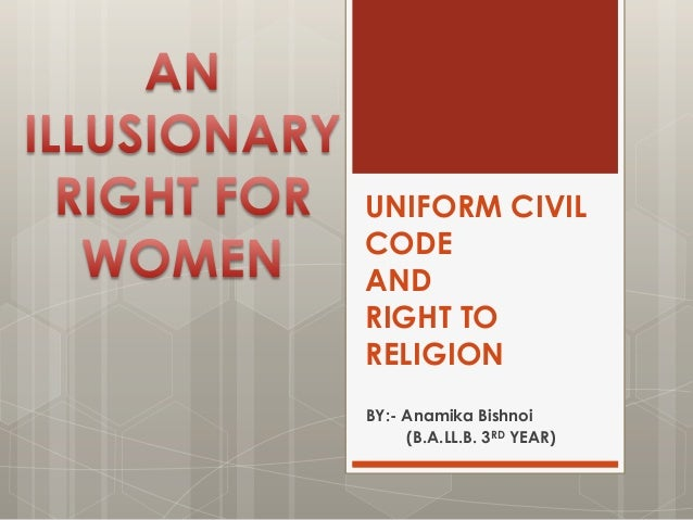 secularism and uniform civil code The indian context in today's world in pushing through a uniform civil code is  neither secular nor just it is communal and political, and therefore breeds  suspicion.