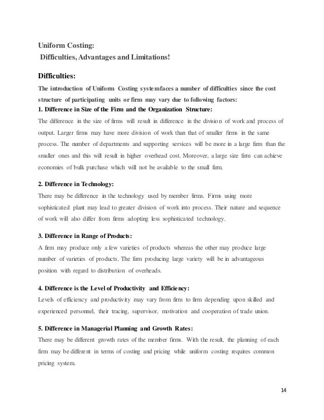 14 Uniform Costing: Difficulties, Advantages and Limitations! Difficulties: The introduction of Uniform Costing systemface...