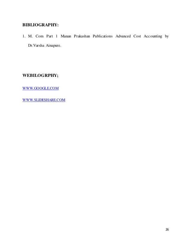 26 BIBLIOGRAPHY: 1. M. Com Part 1 Manan Prakashan Publications Advanced Cost Accounting by Dr.Varsha Ainapure. WEBILOGRPHY...