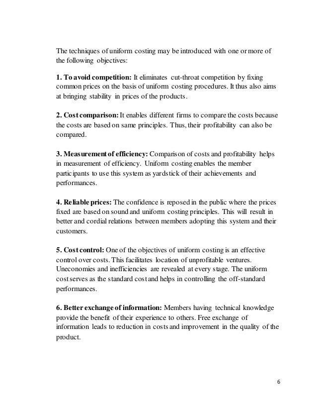 6 The techniques of uniform costing may be introduced with one or more of the following objectives: 1. To avoid competitio...