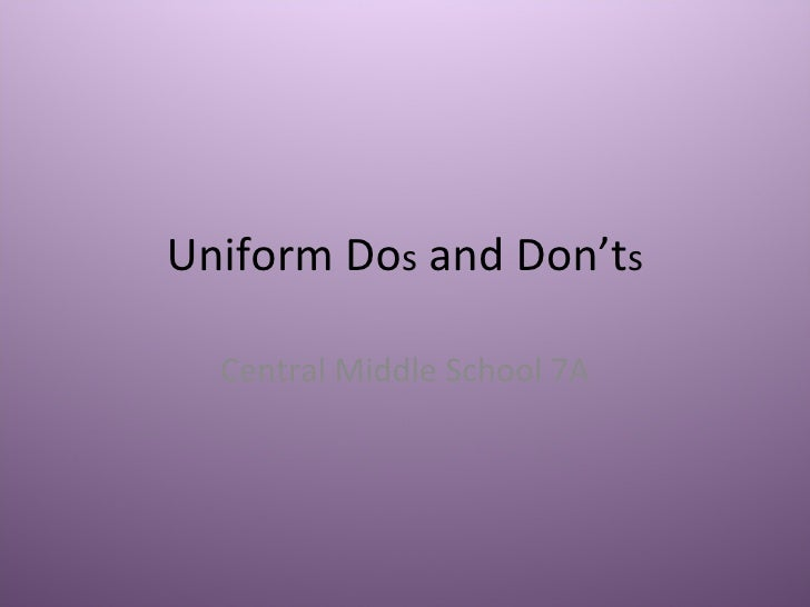 Uniform Do s  and Don't s Central Middle School 7A