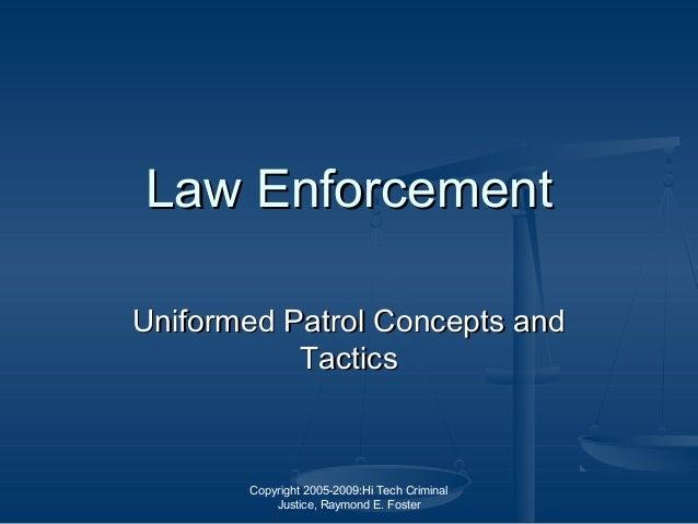 Copyright 2005-2009:Hi Tech Criminal Justice, Raymond E. Foster Law EnforcementLaw Enforcement Uniformed Patrol Concepts a...