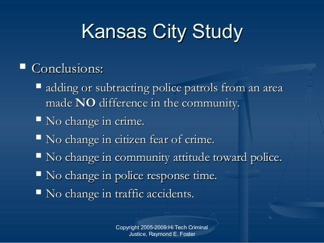 Copyright 2005-2009:Hi Tech Criminal Justice, Raymond E. Foster Kansas City StudyKansas City Study  Conclusions:Conclusio...