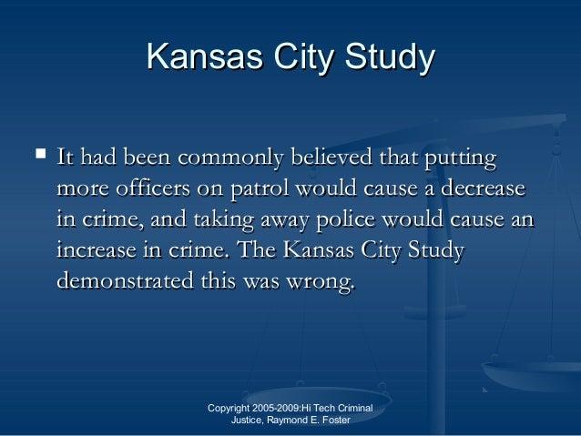 Copyright 2005-2009:Hi Tech Criminal Justice, Raymond E. Foster Kansas City StudyKansas City Study  It had been commonly ...