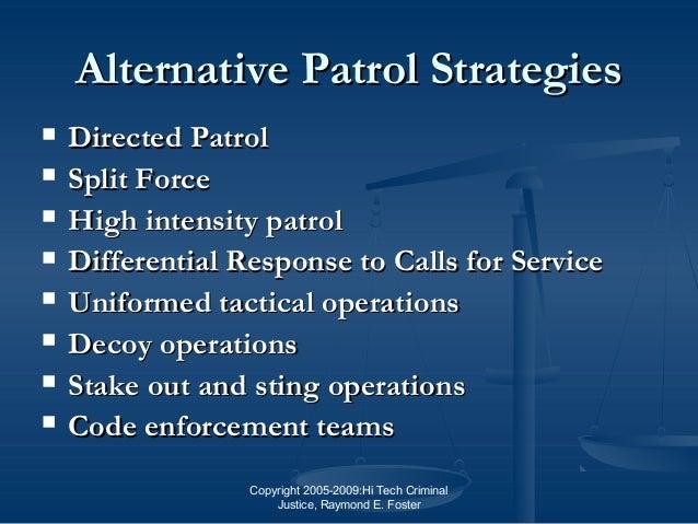 Copyright 2005-2009:Hi Tech Criminal Justice, Raymond E. Foster Alternative Patrol StrategiesAlternative Patrol Strategies...