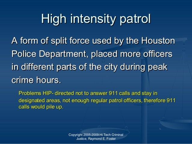 Copyright 2005-2009:Hi Tech Criminal Justice, Raymond E. Foster High intensity patrolHigh intensity patrol A form of split...