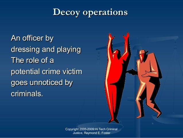 Copyright 2005-2009:Hi Tech Criminal Justice, Raymond E. Foster Decoy operationsDecoy operations An officer byAn officer b...