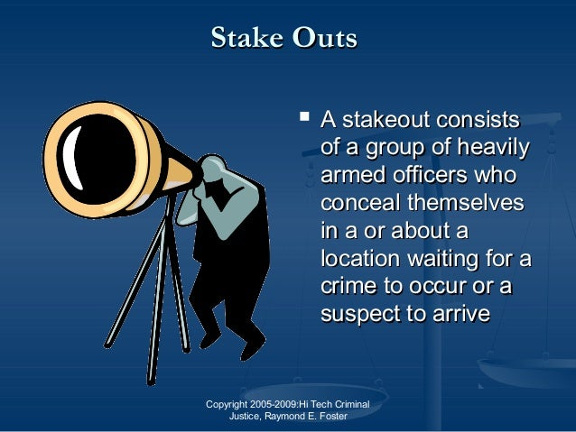 Copyright 2005-2009:Hi Tech Criminal Justice, Raymond E. Foster Stake OutsStake Outs  A stakeout consistsA stakeout consi...
