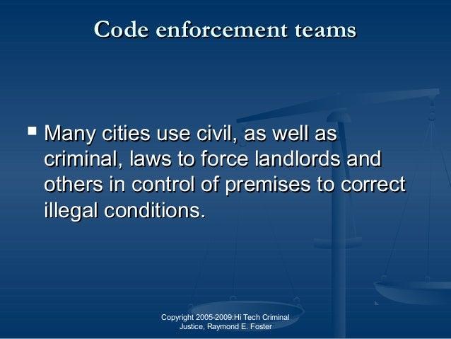 Copyright 2005-2009:Hi Tech Criminal Justice, Raymond E. Foster Code enforcement teamsCode enforcement teams  Many cities...