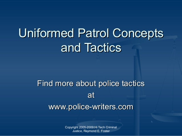 Copyright 2005-2009:Hi Tech Criminal Justice, Raymond E. Foster Uniformed Patrol ConceptsUniformed Patrol Concepts and Tac...