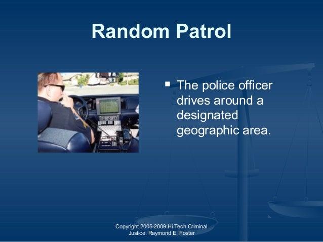 Copyright 2005-2009:Hi Tech Criminal Justice, Raymond E. Foster Random Patrol  The police officer drives around a designa...