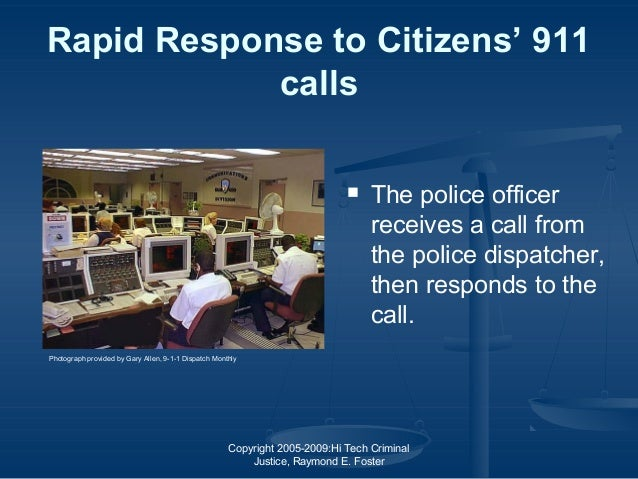 Copyright 2005-2009:Hi Tech Criminal Justice, Raymond E. Foster Rapid Response to Citizens' 911 calls  The police officer...