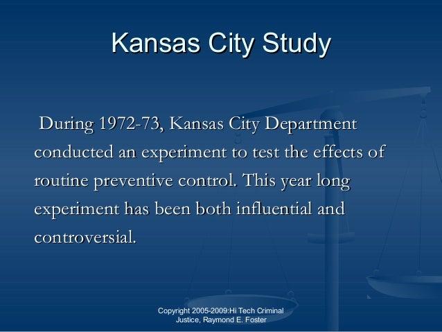Copyright 2005-2009:Hi Tech Criminal Justice, Raymond E. Foster Kansas City StudyKansas City Study During 1972-73, Kansas ...