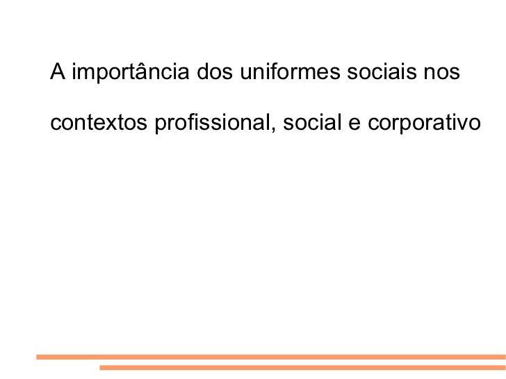 A importância dos uniformes sociais nos contextos profissional, social e corporativo