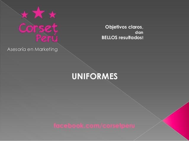 Objetivos claros,  dan  BELLOS resultados!  Asesoría en Marketing  UNIFORMES  facebook.com/corsetperu