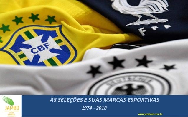 AS SELEÇÕES E SUAS MARCAS ESPORTIVAS 1974 - 2018 www.jambosb.com.br