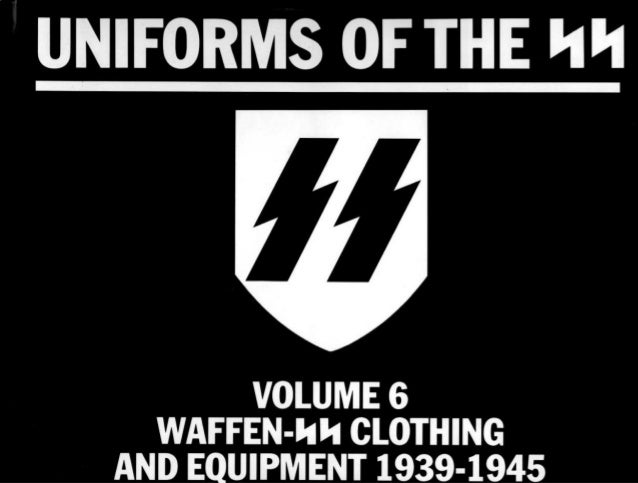 Uniforms Of The Ss Volume 6 Waffen Ss Clothing And Equipment 1939 1945