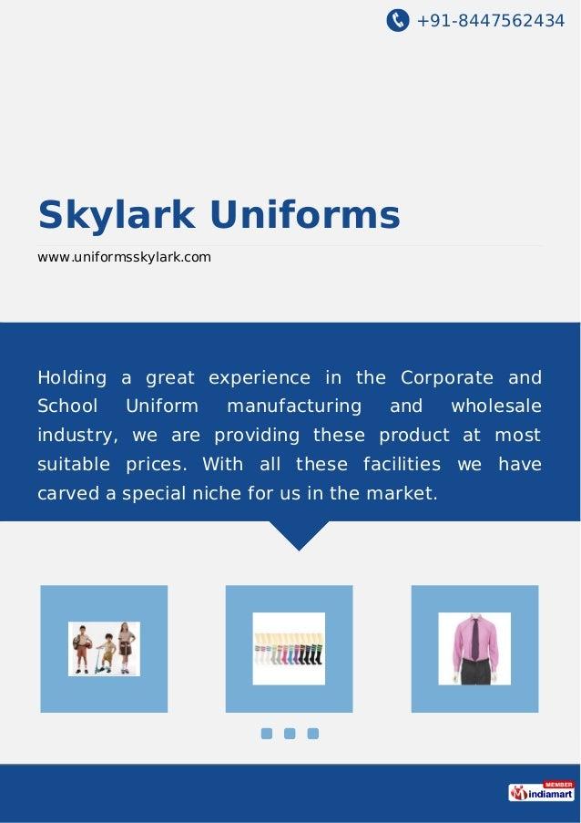 +91-8447562434 Skylark Uniforms www.uniformsskylark.com Holding a great experience in the Corporate and School Uniform man...