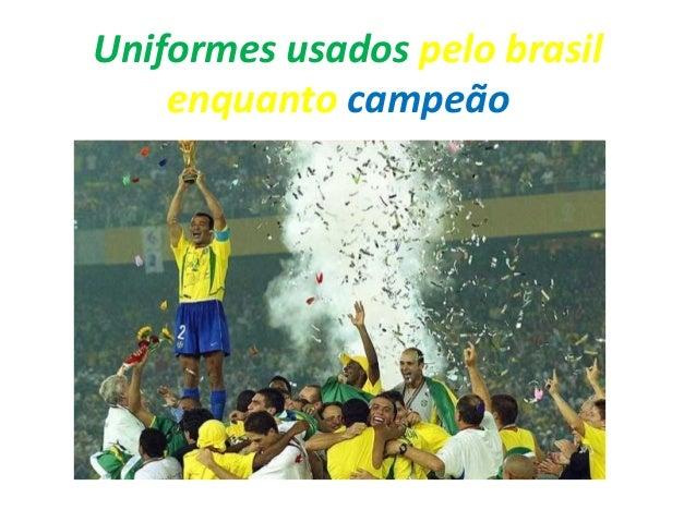 Uniformes usados pelo brasil enquanto campeão