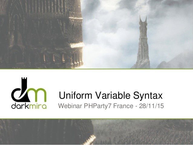 Uniform Variable Syntax Webinar PHParty7 France - 28/11/15