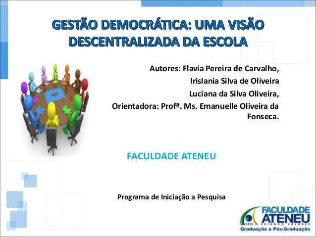 Autores: Flavia Pereira de Carvalho,  Irislania Silva de Oliveira  Luciana da Silva Oliveira,  Orientadora: Profª. Ms. Ema...