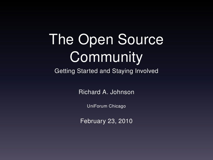 The Open Source   Community Getting Started and Staying Involved           Richard A. Johnson             UniForum Chicago...
