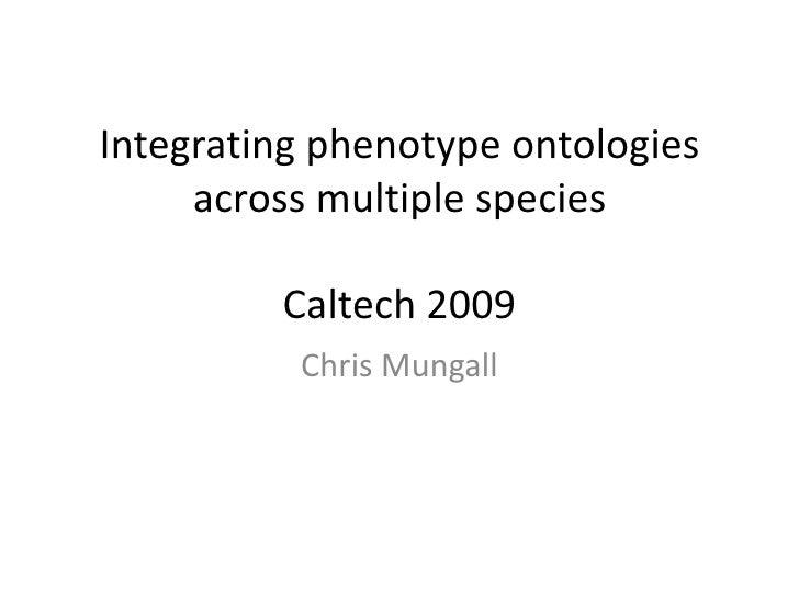 Integrating phenotype ontologies across multiple speciesCaltech 2009<br />Chris Mungall<br />