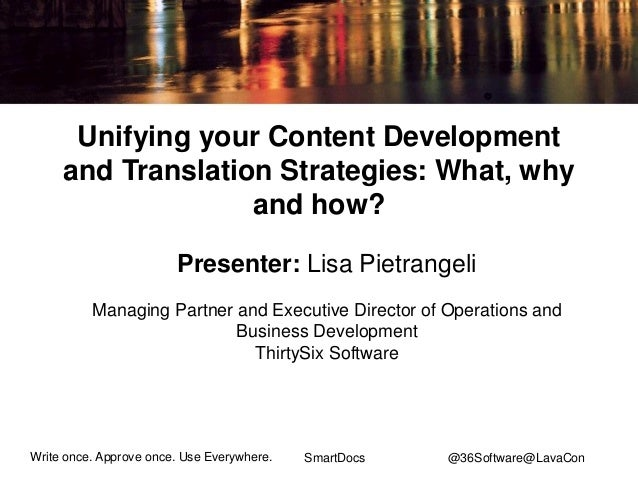 Write once. Approve once. Use Everywhere.  SmartDocs  Unifying your Content Development and Translation Strategies: What, ...