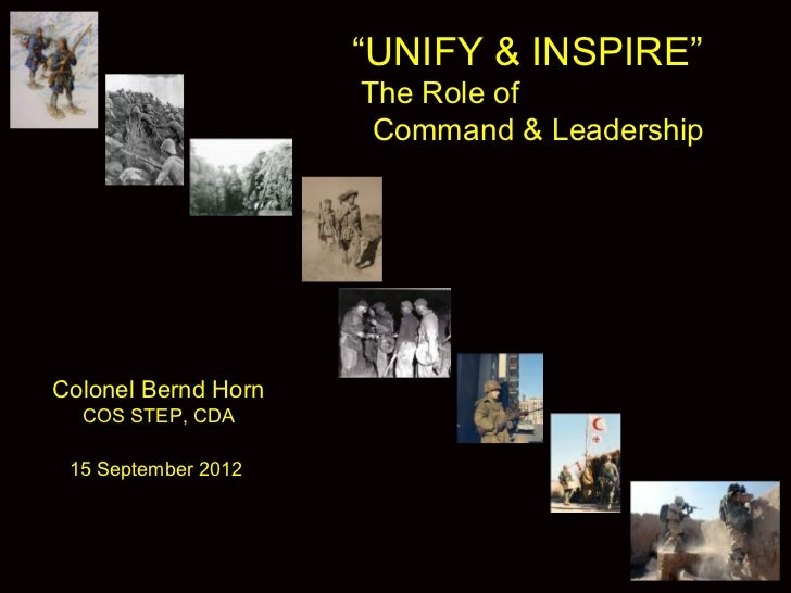 """""""UNIFY & INSPIRE""""                     The Role of                      Command & LeadershipColonel Bernd Horn  COS STEP, C..."""