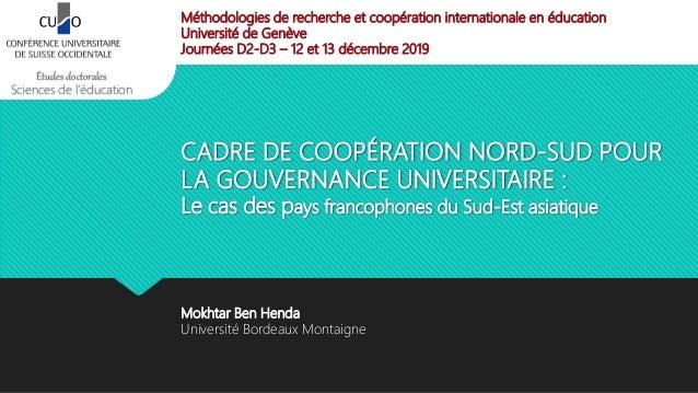 CADRE DE COOPÉRATION NORD-SUD POUR LA GOUVERNANCE UNIVERSITAIRE : Le cas des pays francophones du Sud-Est asiatique Mokhta...