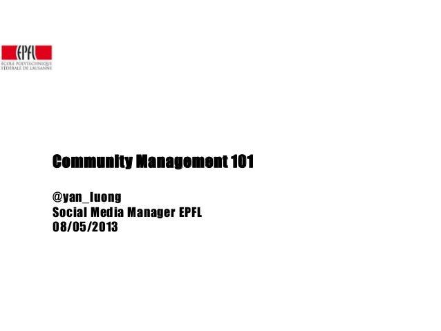 Community Management 101@yan_luongSocial Media Manager EPFL08/05/2013