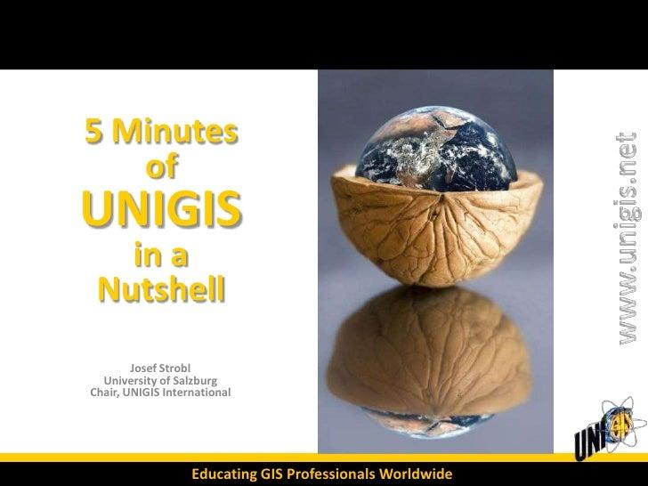5MinutesofUNIGISin aNutshell<br />Josef Strobl<br />University of Salzburg<br />Chair, UNIGIS International<br />