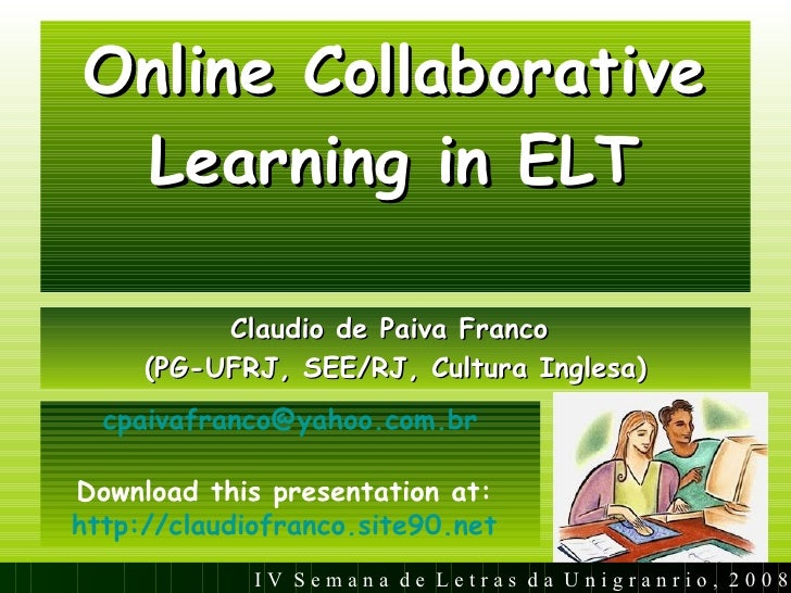 Online Collaborative Learning in ELT <ul><li>Claudio de Paiva Franco  </li></ul><ul><li>(PG-UFRJ, SEE/RJ, Cultura Inglesa)...