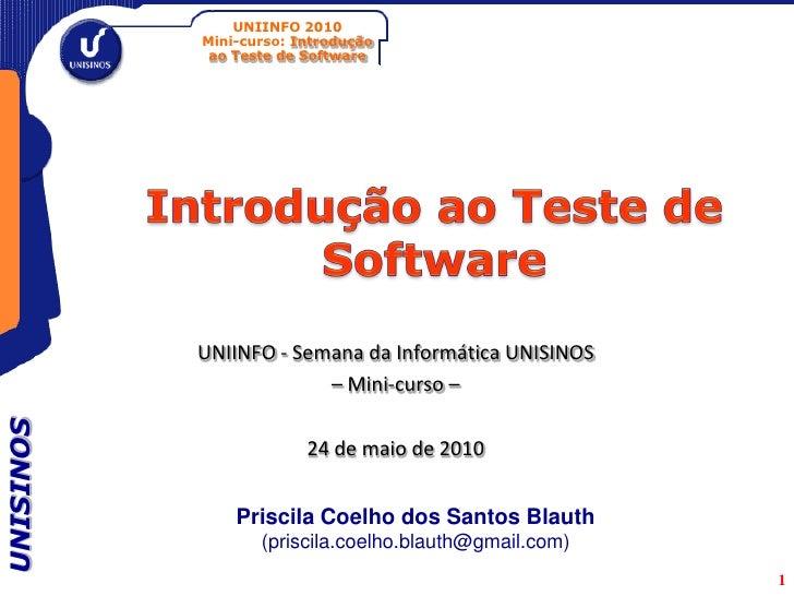UNIINFO 2010            Mini-curso: Introdução             ao Teste de Software                UNIINFO - Semana da Informá...