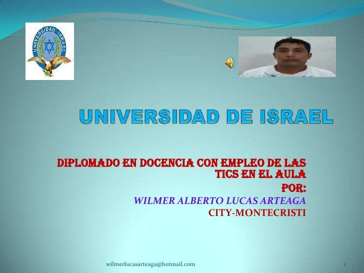 UNIVERSIDAD DE ISRAEL<br />Diplomado en Docencia con Empleo de las TICS en el Aula<br />POR:<br />WILMER ALBERTO LUCAS ART...