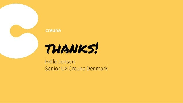 thanks! Helle Jensen Senior UX Creuna Denmark