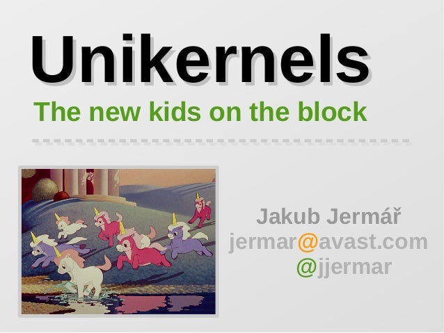 UnikernelsUnikernels The new kids on the block Jakub Jermář jermar@avast.com @jjermar
