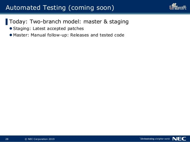 29 © NEC Corporation 2019 Automated Testing (coming soon) ▌Today: Two-branch model: master & staging Staging: Latest acce...