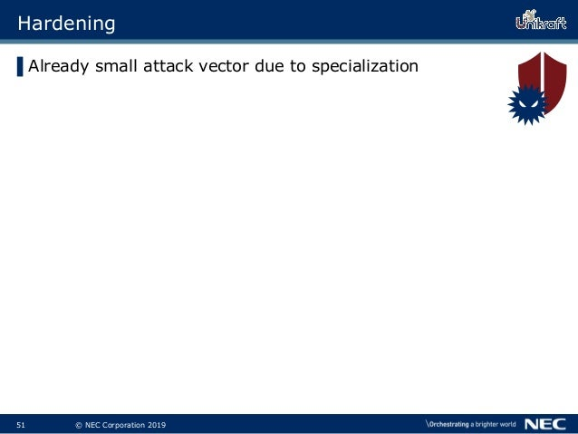 52 © NEC Corporation 2019 Hardening ▌Already small attack vector due to specialization ▌Common attack prevention features ...