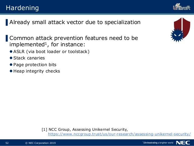53 © NEC Corporation 2019 Hardening ▌Already small attack vector due to specialization ▌Common attack prevention features ...