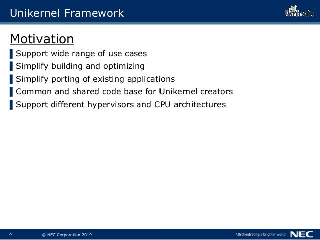 10 © NEC Corporation 2019 Unikernel Framework Motivation ▌Support wide range of use cases ▌Simplify building and optimizin...