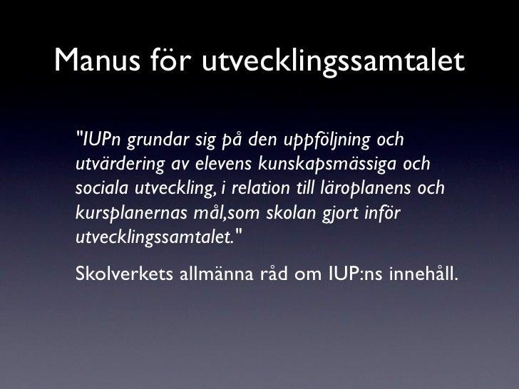"""Manus för utvecklingssamtalet   """"IUPn grundar sig på den uppföljning och  utvärdering av elevens kunskapsmässiga och  soci..."""